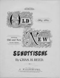 The old and the new schottische : 1564-1882 : introducing old and new favorite melodies / by Chas. H. Reed