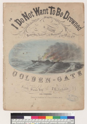 I do not want to be drowned: a song respectfully dedicated to the survivors of the wreck of the Golden Gate [Frank Soule Esqr., P. R. Nicholls]