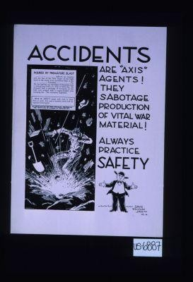 "Accidents are ""Axis"" agents! They sabotage production of vital war material! Always practice safety [Verso:] Wilyum Jan says"
