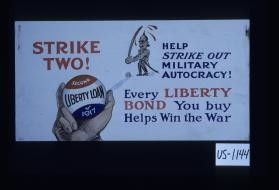 Strike two! Second Liberty Loan of 1917. Help strike out military autocracy! Every Liberty bond you buy helps win the war