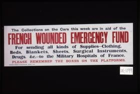 The collections on the cars this week are in aid of the French Wounded Emergency Fund. For sending all kinds of supplies - clothing, beds, blankets, sheets, surgical instruments, drugs, &c. - to the military hospitals of France. Please remember the boxes on the platforms. Tramways Offices, Division Street, August, 1916