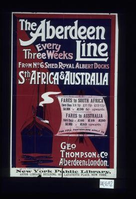 The Aberdeen Line. Every three weeks ... South Africa & Australia ... Fares to South Africa ... Fares to Australia ... For full particulars apply to New York Public Library