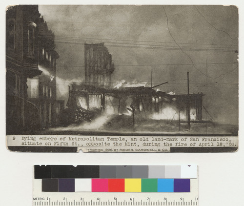 Dying embers of Metropolitan Temple, an old land-mark of San Francisco, situate [sic] on Fifth St., opposite the Mint, during the fire of April 18, '06. [Between Market and Mission Sts. Postcard. No. 9.]