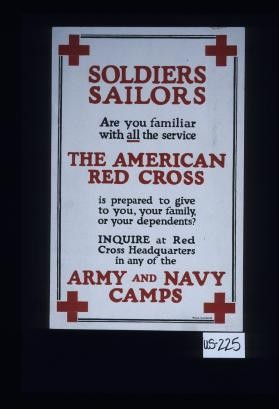 Soldiers, sailors; are you familiar with all the service the American Red Cross is prepared to give to you, your family, or your dependents? Inquire at Red Cross Headquarters in any of the Army and Navy camps