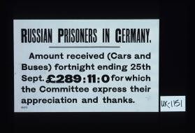 Russian Prisoners in Germany. Amount received (cars and buses) fortnight ending 25th Sept. 289:11:0 for which the Committee express their appreciation and thanks