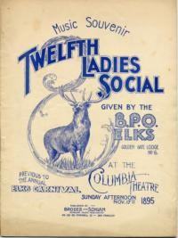 Twelfth ladies social given by the B.P.O. Elks, Golden Gate Lodge no. 6 at the Columbia Theatre, Sunday afternoon, Nv. 17th 1895 ... : music souvenir