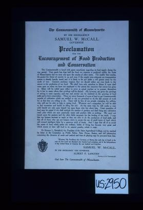 Proclamation for the encouragement of food production and conservation. The Commonwealth is faced with grave uncertainty regarding its food supply during the war period ... By his excellency, Samuel W. McCall, Governor