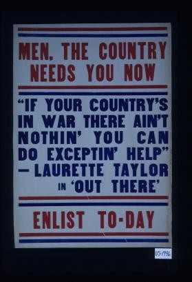 "Men, the country needs you now. ""If your country's in war there ain't nothin' you can do exceptin' help."" Laurette Taylor in ""Out There."" Enlist today"
