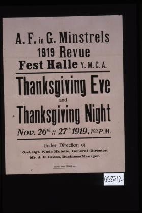 A. F. in G. Minstrels 1919 Revue, Fest Halle Y.M.C.A. Thanksgiving Eve and Thanksgiving Night, November 26th - 27th 1919