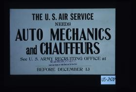 The U.S. Air Service needs auto mechanics and chauffeurs. See U.S. Army recruiting office at