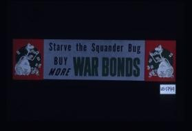 Starve the squander bug. Buy more war bonds
