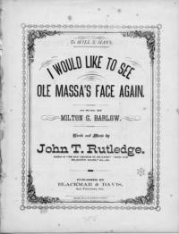I would like to see ole Massa's face again / words and music by John T. Rutledge
