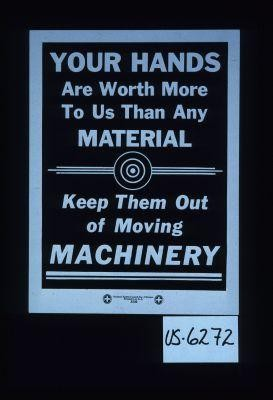 Your hands are worth more to us than any material. Keep them out of moving machinery