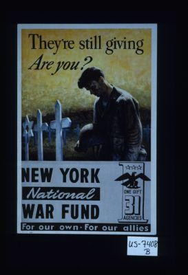 They're still giving, are you? New York National War Fund. For our own - for our Allies