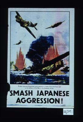 Smash Japanese aggression! Thirteen Japanese flying-boats were smashed in a heavy Royal Air Force raid on the harbour of Port Blair in the Andaman Islands