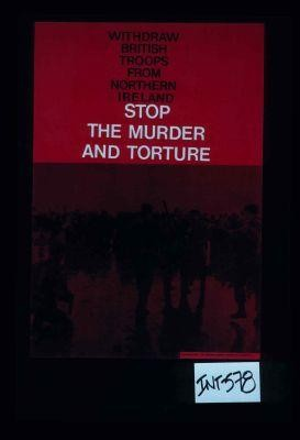 Withdraw British troops from Northern Ireland. Stop the murder and torture