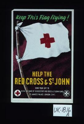 Keep this flag flying! Help the Red Cross & St. John. Send your gift to H.R.H. the Duke of Gloucester's Red Cross and St. John Fund, St. James's Palace, S.W. 1. This appeal is being made on behalf of the War Organisation of the British Red Cross Society and the Order of St. John of Jerusalem