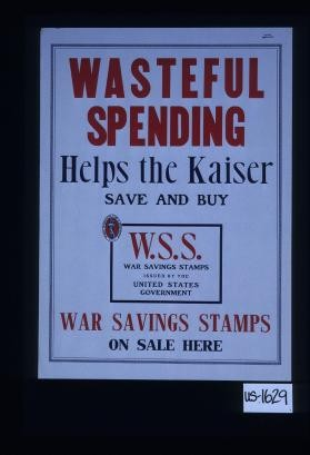 Wasteful spending helps the Kaiser. Save and buy. War Savings Stamps on sale here