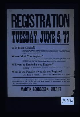 Registration, Tuesday, June 5th, '17. Who must register? ... Where must you register? ... Will you be drafted if you register? ... What is the penalty if you do not register? ... Martin Georgeson, sheriff. The Forest Republican, Crandon, Wis