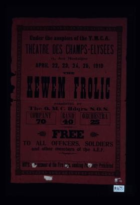Under the auspices of the Y.M.C.A. Theatre des Champs-Elysees ... April 22, 23, 24, 25, 1919 the Kewem Frolic presented by Q.M.C. Hdqrs. S.O.S. ... Free to all officers, soldiers and other members of the A.E.F
