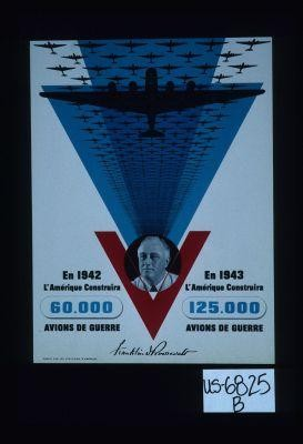 In 1942 America will build 60,000 war planes. In 1943 America will build 125,000 war planes. Franklin D. Roosevelt. Publie par les etats-unis d'Amerique