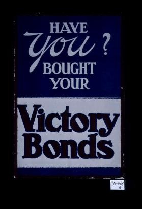 Have you bought your victory bonds?