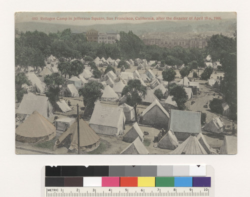 Refugee camp in Jefferson Square, San Francisco, after the disaster of April 18th, 1906. [Postcard. No. 893.]