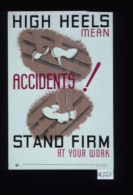 High heels mean accidents! Stand firm at your work. [Verso:] Oil. Wipe it up before it throws you down