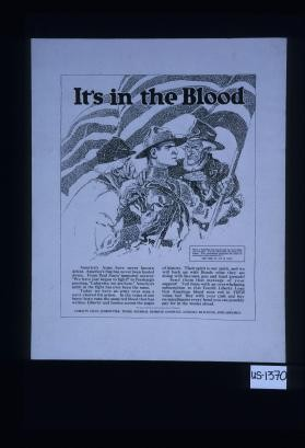 "It's in the blood. America's arms have never known defeat. America's flag has never been hauled down. From Paul Jones' immortal answer: ""We have just begun to fight!"" to Pershing's greeting, ""Lafayette, we are here,"" America's spirit in the fight has ever been the same. ... Send them that message with your support! Tell them with an overwhelming sunscription to this fourth Liberty Loan that American blood runs red in YOUR veins, too! Buy with your cash and buy on installments"