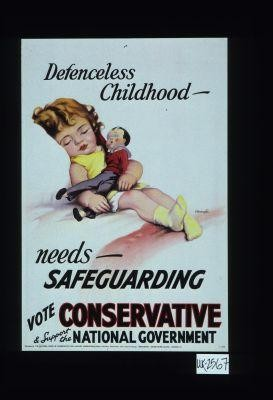 Defenceless childhood - needs - safeguarding. Vote conservative and support the national government