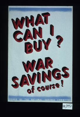 What can I buy? War savings of course