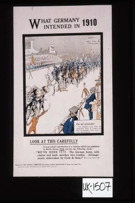 What Germany intended in 1910 ... Look at this carefully. It is an actual reproduction of a cartoon which was published in Berlin during 1910 and has the following words: We've done it!!! The German Army, with clatter and dash, marches into London
