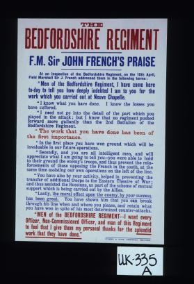 "The Bedfordshire Regiment. F.M. Sir John French's praise. ... ""Men of the Bedfordshire Regiment - I want every officer, non-commissioned officer, and man of this regiment to feel that I give them my personal thanks for the splendid work that they have done."""