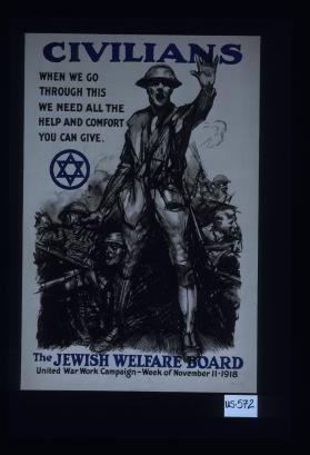 Civilians. When we go through this we need all the help and comfort you can give. The Jewish Welfare Board, United War Work Campaign, week of November 11, 1918