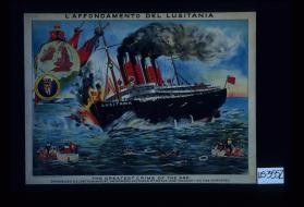 L'affondamento del Lusitania. The greatest crime of the age! Defenseless S.S. Lusitania sunk by the modern cultured pyrates [sic], 1256 innocent victims murdered