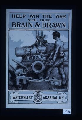 Help win the war with your brain and brawn. Watervliet Arsenal, N.Y. Ordnance Department, U.S.A