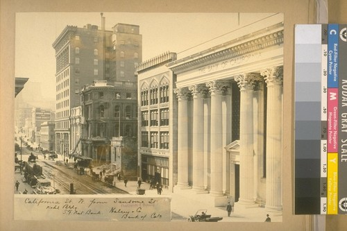 California St. W. from Sansome St. Kahl Bldg. [building], S. [San] F. [Francisco] Nat.[ional] Bank, Halsey [?] and Co., Bank of Cala [California]