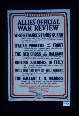 "Allies' official war review ... Where France stands guard ... The gallant U.S. Marines shoeing that the ""Devil ... Presented by Committee on Public Information, George Creel, Chairman. Released by Pathe"