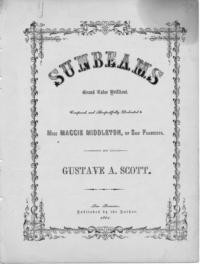Sunbeams : Grand valse brilliant / Composed and respectfully dedicated to Miss Maggie Middleton, of San Francisco, by Gustave A. Scott