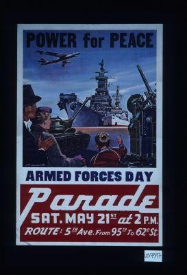 Power for peace. Armed Forces Day parade, Sat. May 21st at 2 P.M. Route: 5th Ave. from 95th to 62nd St