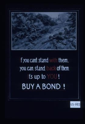 If you can't stand with them, you can stand back of them. It's up to you! Buy a bond!