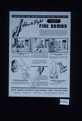 Important new instructions - revised July 1942. How to fight fire bombs. These new instructions are based on exhaustive research by technicians of OCD and the Chemical Warfare Service, U.S. Army ... Post these instructions where they can be seen