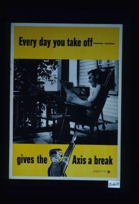 Every day you take off - gives the Axis a break