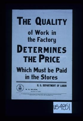 The quality of work in the factory determines the price which must be paid in the stores