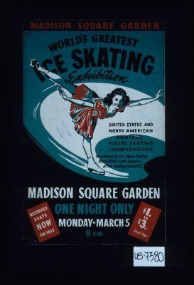 Madison Square Garden, Worlds' Greatest Ice Skating Exhibition. United States and North American amateur fegure skating championshps sanctioned by U.S. Figure Skating Association under auspices of the Skating Club of N.Y