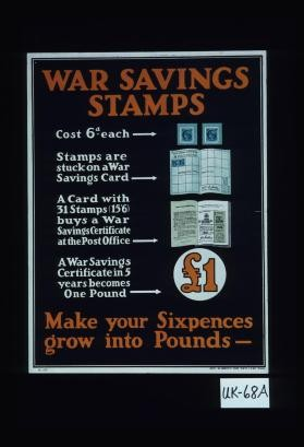 War saving stamps. Cost 6d each, stamps are stuck on a war savings card, a card with 31 stamps (15'6) buys a war savings certificate at the Post Office, a war savings certificate in 5 years becomes one pound. Make your sixpences grow into pounds