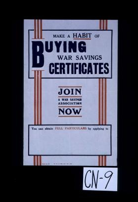 Make a habit of buying war savings certificates. Join a war savings association now. You can obtain full particulars by applying to