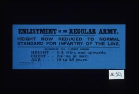 Enlistment in the Regular Army. Height now reduced to normal standard for infantry of the line. Conditions till further orders: height - 5ft. 3 ins. and upwards