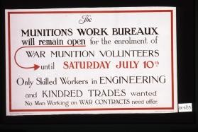 The Munitions Work Bureaux will remain open for the enrolment of War Munition Volunteers until Saturday, July 10th. Only skilled workers in engineering and kindred trades wanted, no man working on war contracts need offer