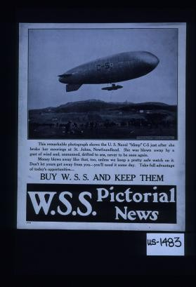 "This remarkable photograph shows the U.S. Naval ""blimp"" C-5 just after she broke her moorings ... Money blows away like that, too. ... Don't let yours get away from you. ... Buy W.S.S. and keep them"